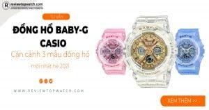 Cận cảnh 3 mẫu đồng hồ Casio Baby-G mới nhất hè 2021